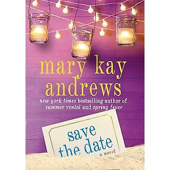 Save the Date by Mary Kay Andrews - 9781250019707 Book