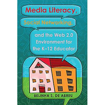 Media Literacy - Social Networking - and the Web 2.0 Environment for
