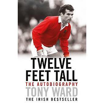 Twelve Feet Tall by Tony Ward - 9781471153594 Book