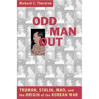 Odd Man Out - Truman - Stalin - Mao - and the Origins of the Korean Wa