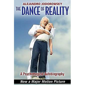 The Dance of Reality - A Psychomagical Autobiography by Alejandro Jodo