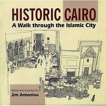 Le Caire historique - une promenade à travers la ville islamique par Antoniou J. - J. A