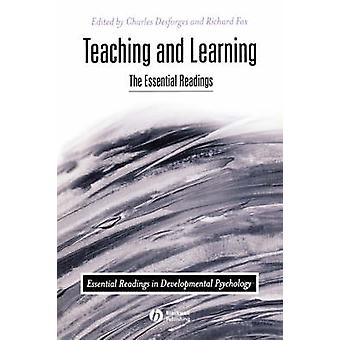 Teaching and Learning - The Essential Readings by Charles DesForges -