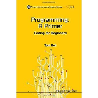 Programming - A Primer - Coding for Beginners by Tom Bell - 97817832670