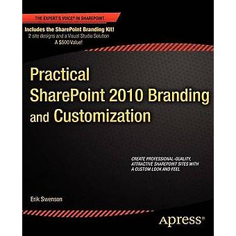 Practical Sharepoint 2010 Branding and Customization by Swenson & Erik