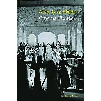 Alice Guy Blache - Cinema Pioneer by Joan Simon - Jane M. Gaines - Ali