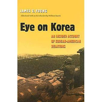 Eye on Korea - An Insider Account of Korean-American Relations by Jame