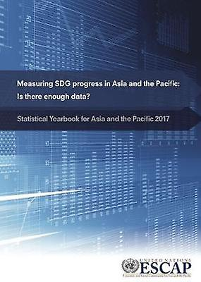 Statistical yearbook for Asia and the Pacific 2017 - measuring SDG pro