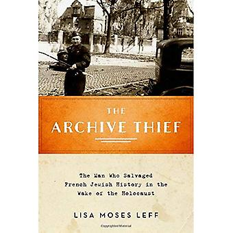 The Archive Thief: The Man Who Salvaged French Jewish History in the Wake of the Holocaust (Oxford Series on History...