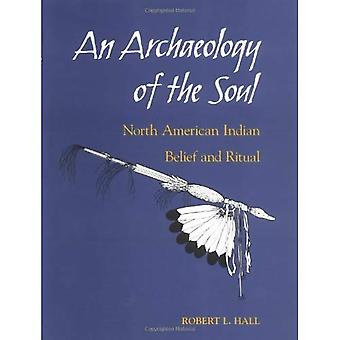 Archaeology of the Soul: North American Indian Belief and Ritual