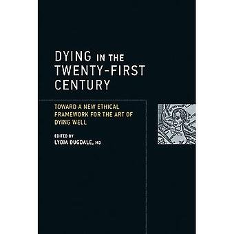 Dying in the Twenty-First Century: Toward a New Ethical Framework for the Art of Dying Well (Basic Bioethics)