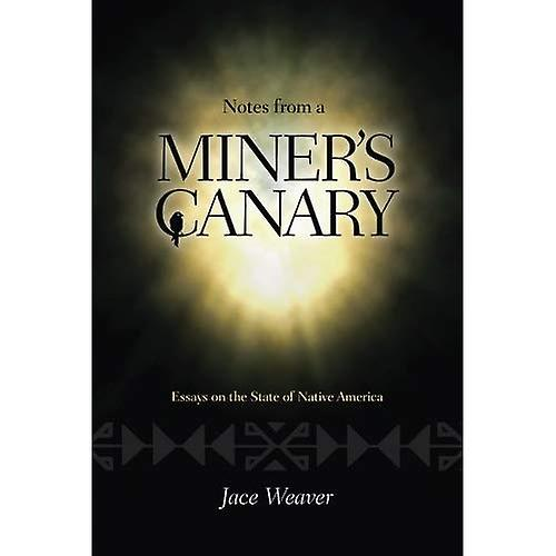 Notes from a Miner's Canary: Essays on the State of Native America