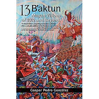 13 Baktun: Maya visioner av 2012 och framåt