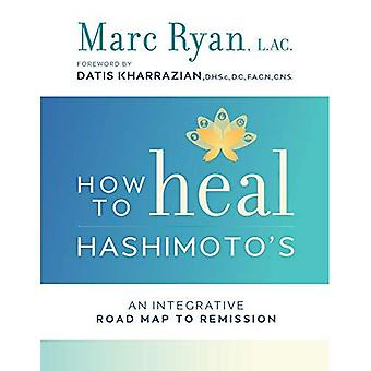 How to Heal Hashimoto's: An Integrative Road Map to Remission