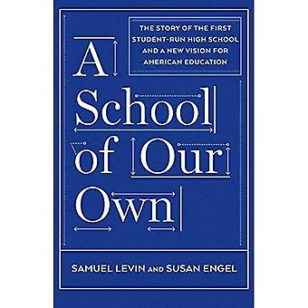 A School of Our Own : The Story of the First Student-Run High School and a New Vision for American Education