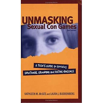 Unmasking Sexual Con Games: A Teens Guide to Avoiding Emotional Grooming and Dating Violence