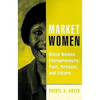 Marknaden kvinnor svarta kvinnliga företagare förbi nutid och framtid av Smith & Cheryl A.