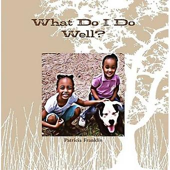What Do I Do Well by Franklin & Patricia