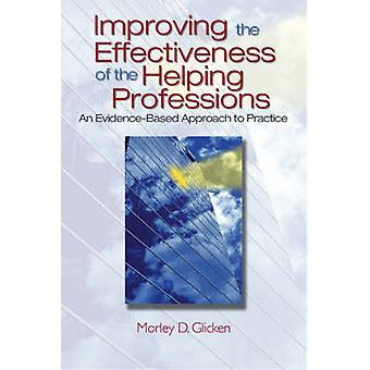 Improving the Effectiveness of the Helping Professions An EvidenceBased Approach to Practice by Glicken & Morley D.
