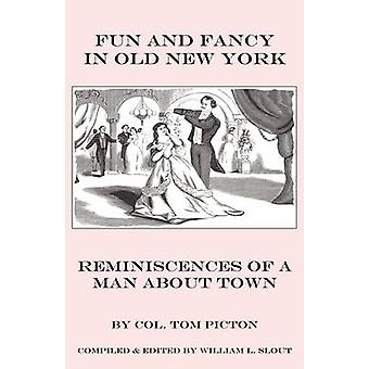 Fun and Fancy in Old New York Reminiscences of a Man about Town by Picton & Thomas