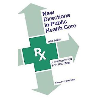 New Directions in Public Health Care A Prescription for the 1980s by Lindsay & Cotton M.