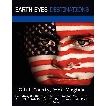 Cabell County West Virginia including its History The Huntington Museum of Art The Pink Bridge The Beech Fork State Park and More by Black & Johnathan