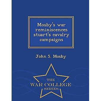 Mosbys Krieg Erinnerungen, dass Stuarts Kavallerie War College-Reihe von Mosby & John S. Kampagnen