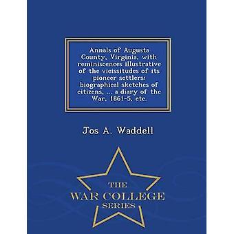 Annalen der Augusta County Virginia mit Reminiszenzen illustrativ von den Wechselfällen der ersten Siedler Biographische Skizzen der Bürgerinnen und Bürger... ein Tagebuch des Krieges 18615 Etc.  War College S von Waddell & Jos A.