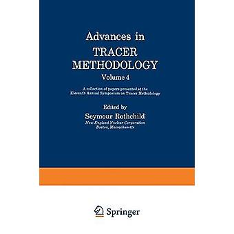 Advances in Tracer Methodology Volume 4 A Collection of Papers Presented at the Eleventh Annual Symposium on Tracer Methodology by Rothchild & Seymour