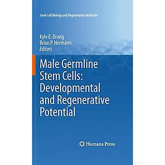 Male Germline Stem Cells Developmental and Regenerative Potential by Orwig & Kyle E.