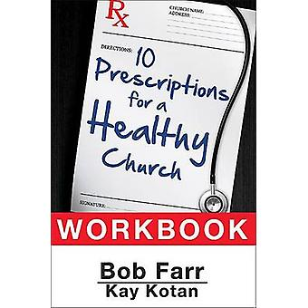 Ten Prescriptions for a Healthy Church Workbook by Farr & Bob