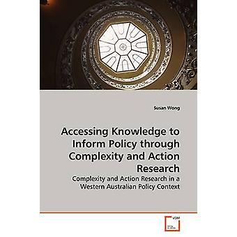 Zugriff auf wissen, Politik durch Komplexität und Aktionsforschung von Wong & Susan zu informieren