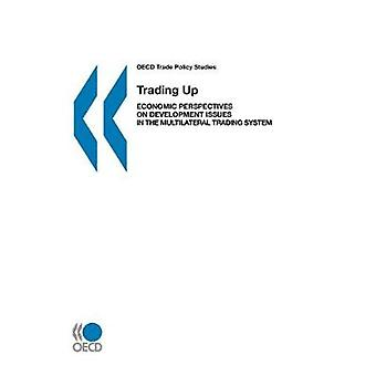 OECD Trade Policy Studies Trading Up Economic Perspectives on Development Issues in the Multilateral Trading System by Oecd Publishing