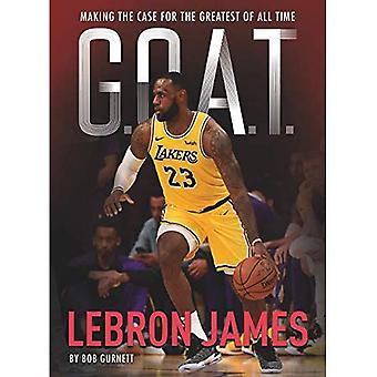 G.O.A.T.-Lebron James: faire le cas pour le plus grand de tous les temps (G.O.A.T.)