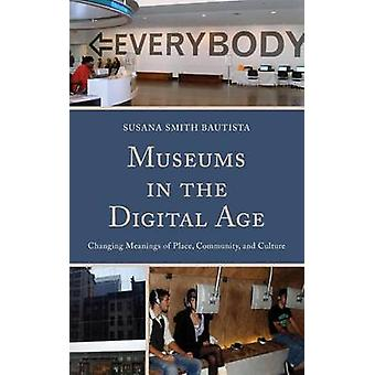 Museums in the Digital Age - Changing Meanings of Place - Community -