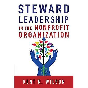 Steward Leadership in the Nonprofit Organization by Kent R Wilson - 9