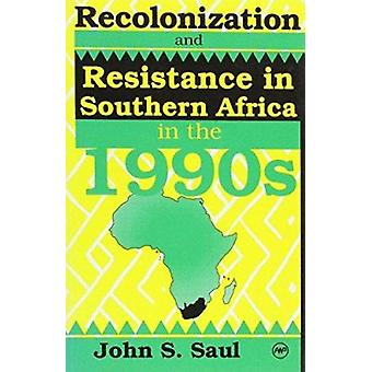 Recolonization and Resistance in Southern Africa in the 1990s by John