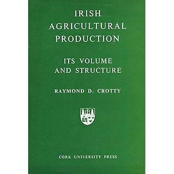 Irish Agricultural Production - Its Volume and Structure by Raymond D.