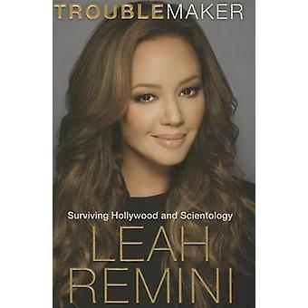 Troublemaker - Surviving Hollywood and Scientology by Leah Remini - Re