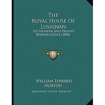 The Royal House of Lusignan - Its Founder and Present Representative (