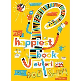 The Happiest Book Ever by Bob Shea - 9781484730454 Book