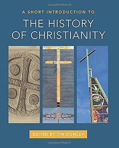 A Short Introduction to the History of Christianity by Timothy Dowley