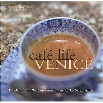 Cafe Life Venice - A Guidebook to the Cafes and Bacari of La Serenissi