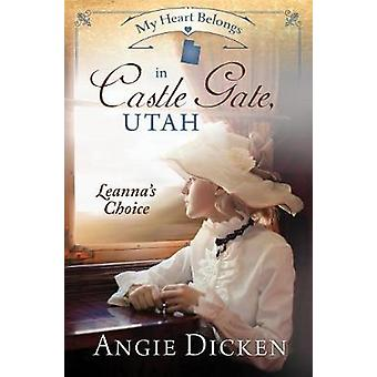 My Heart Belongs in Castle Gate - Utah - Leanna's Choice by Angie Dick