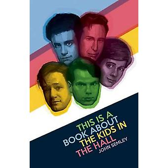 This Is a Book about the Kids in the Hall by John Semley - 9781770413