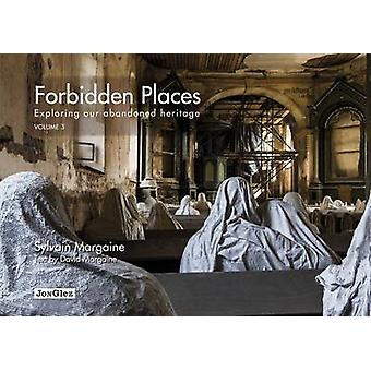 Forbidden Places - Exploring Our Abandoned Heritage Volume 3 (Jonglez)