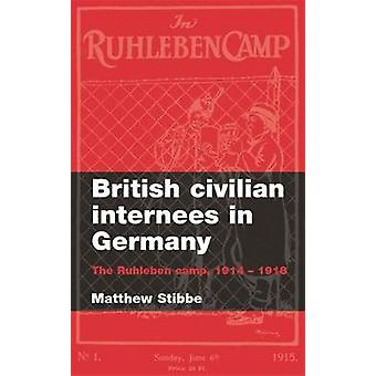 British Civilian Internees in Germany The Ruhleben Camp 19141918 by Stibbe & Matthew