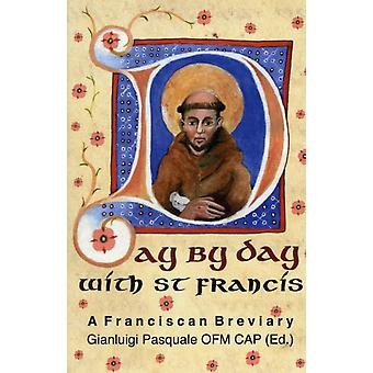Day by Day with St. Francis: A Franciscan Breviary (Hardcover) by Francis Of Assisi Saint Pasquale Gianluigi