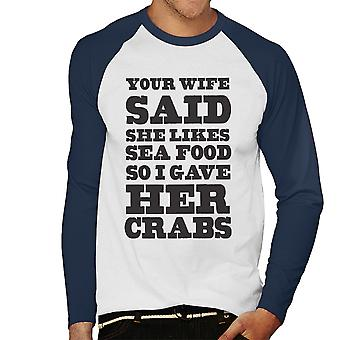I Gave Your Wife Crabs Funny Men's Baseball Long Sleeved T-Shirt