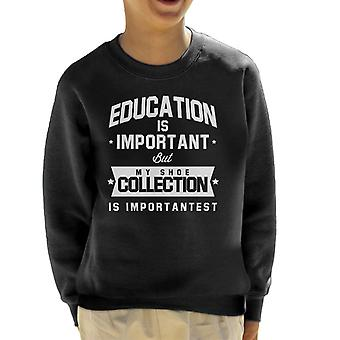 Education Is Important But My Shoe Collection Is Importantest Kid's Sweatshirt
